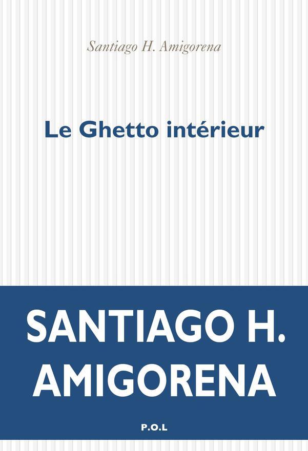 Le Ghetto intérieur | Amigorena, Santiago H.. Auteur