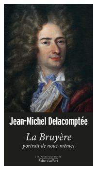 La Bruyère, portrait de nous-mêmes | DELACOMPTEE, Jean-Michel. Auteur