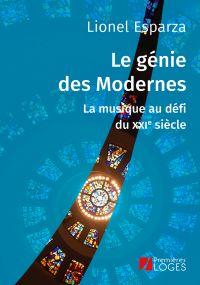 Le génie des Modernes. La m...