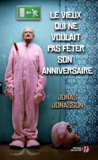 Le vieux qui ne voulait pas fêter son anniversaire | JONASSON, Jonas. Auteur