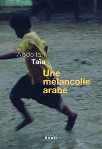 Une mélancolie arabe | Taïa, Abdellah. Auteur