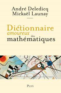 Dictionnaire amoureux des mathématiques | Deledicq, André (1943-....). Auteur