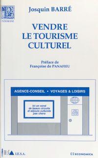 Vendre le tourisme culturel : guide méthodologique