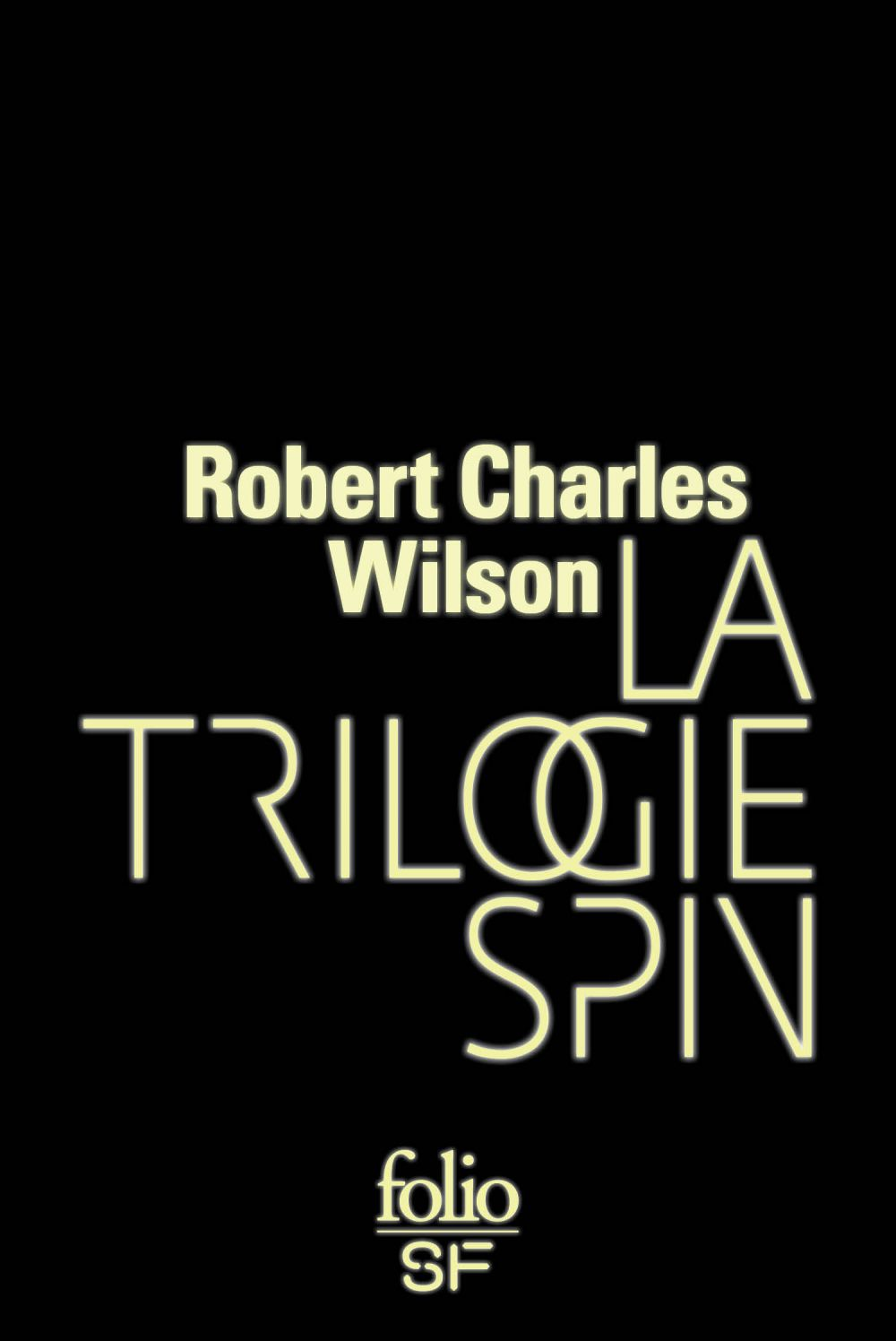 La trilogie Spin (Spin, Axis, Vortex) | Wilson, Robert Charles. Auteur