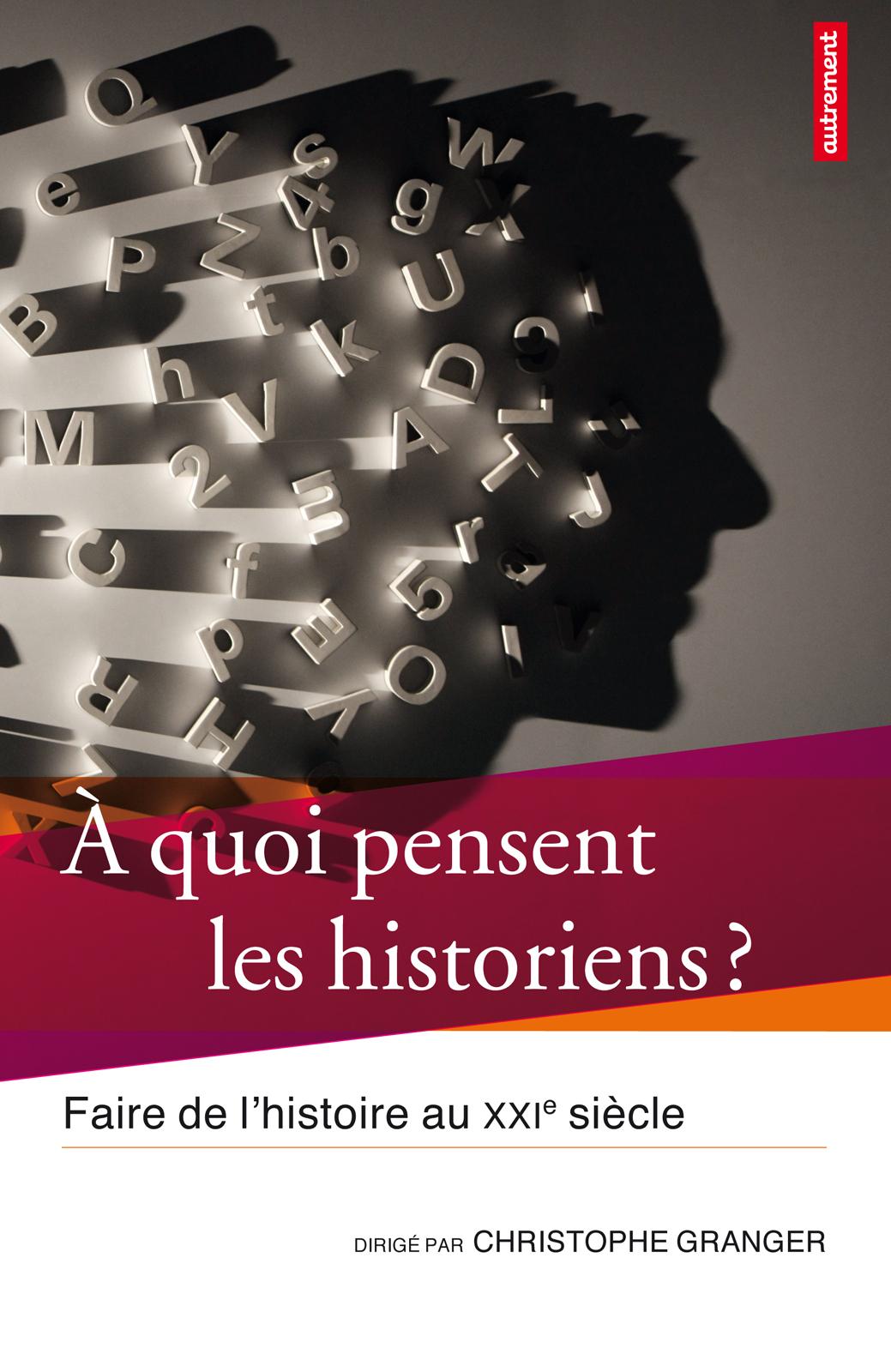 À quoi pensent les historiens ?, FAIRE DE L'HISTOIRE AU XXIE SIÈCLE