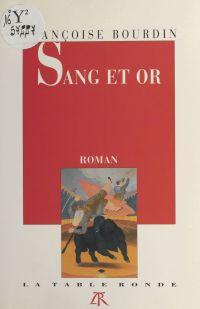 Sang et or | Bourdin, Françoise. Auteur