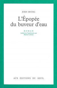 L'Epopée du buveur d'eau | Irving, John (1942-....). Auteur