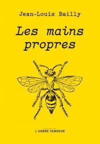 Les mains propres | Bailly, Jean-Louis (1953-....). Auteur