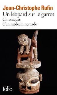 Un léopard sur le garrot. Chroniques d'un médecin nomade | Rufin, Jean-Christophe (1952-....). Auteur