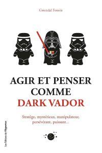 Agir et penser comme Dark V...