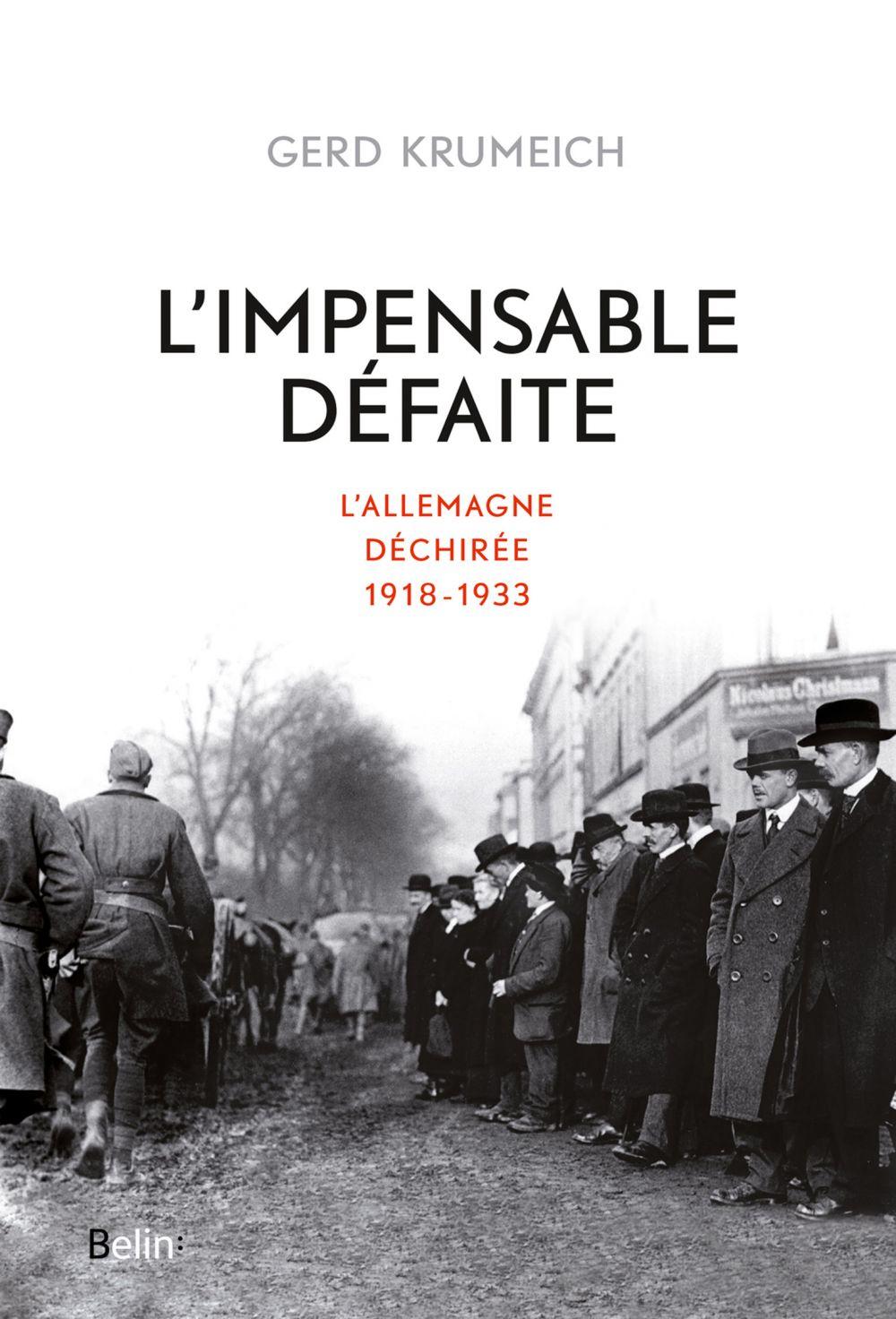 L'impensable défaite. L'Allemagne déchirée, 1918-1933 | Krumeich, Gerd (1945-....). Auteur