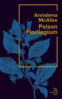 Poison Florilegium | McAfee, Annalena (1952-....). Auteur