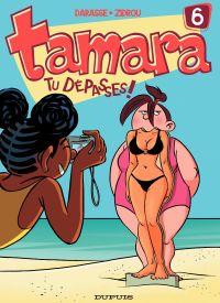 Tamara. Volume 6, Tu dépasses !