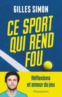 Ce sport qui rend fou | Simon, Gilles (1984-....). Auteur