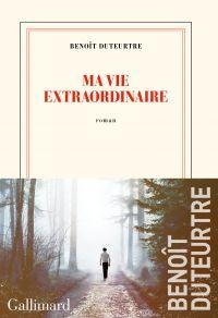Ma vie extraordinaire | Duteurtre, Benoît. Auteur