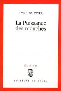 La Puissance des mouches | Salvayre, Lydie (1948-....). Auteur