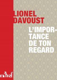 L'Importance de ton regard | DAVOUST, Lionel. Auteur