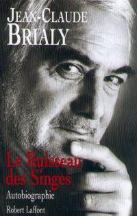 Le ruisseau des singes | Brialy, Jean-Claude (1933-2007). Auteur