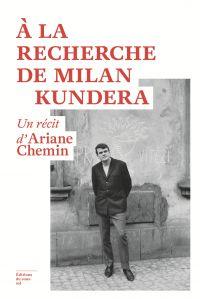 À la recherche de Milan Kundera   Chemin, Ariane. Auteur
