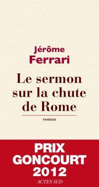 Le sermon sur la chute de Rome | Ferrari, Jérôme. Auteur
