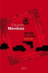 Bataille de chats. Madrid 1936 | Mendoza, Eduardo (1943-....). Auteur