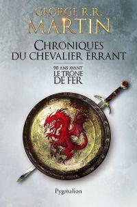 Chroniques du chevalier errant : 90 ans avant Le trône de fer (Game of thrones)