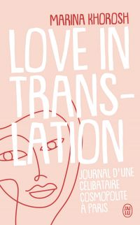 Love in translation. Journal d'une célibataire cosmopolite à Paris