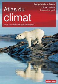 Atlas du climat. Face aux défis du réchauffement | Bréon, François-Marie. Auteur