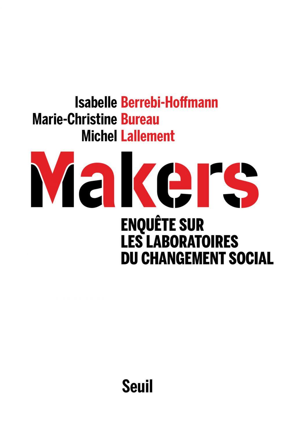 Makers - Enquête sur les laboratoires du changement social   Berrebi-hoffmann, Isabelle. Auteur