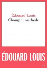 Changer : méthode | Louis, Edouard. Auteur