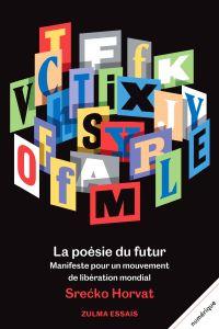 La Poésie du futur | Horvat, Srećko. Auteur
