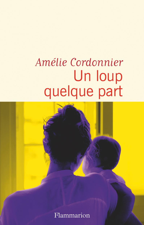 Un loup quelque part | Cordonnier, Amélie. Auteur