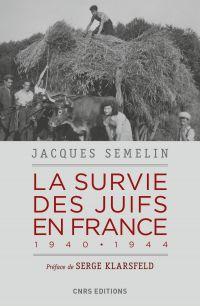 La survie des Juifs en France 1940-1944 | Sémelin, Jacques (1951-....). Auteur