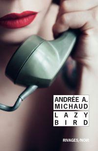 Lazy Bird | Michaud, Andrée. Auteur