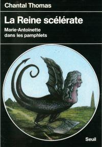 La Reine scélérate. Marie-Antoinette dans les pamphlets | Thomas, Chantal (1945-....). Auteur