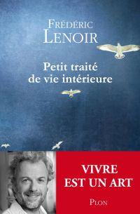 Petit traité de vie intérieure | Lenoir, Frédéric (1962-....). Auteur