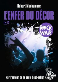 Rock War (Tome 2) - L'enfer du décor | Muchamore, Robert