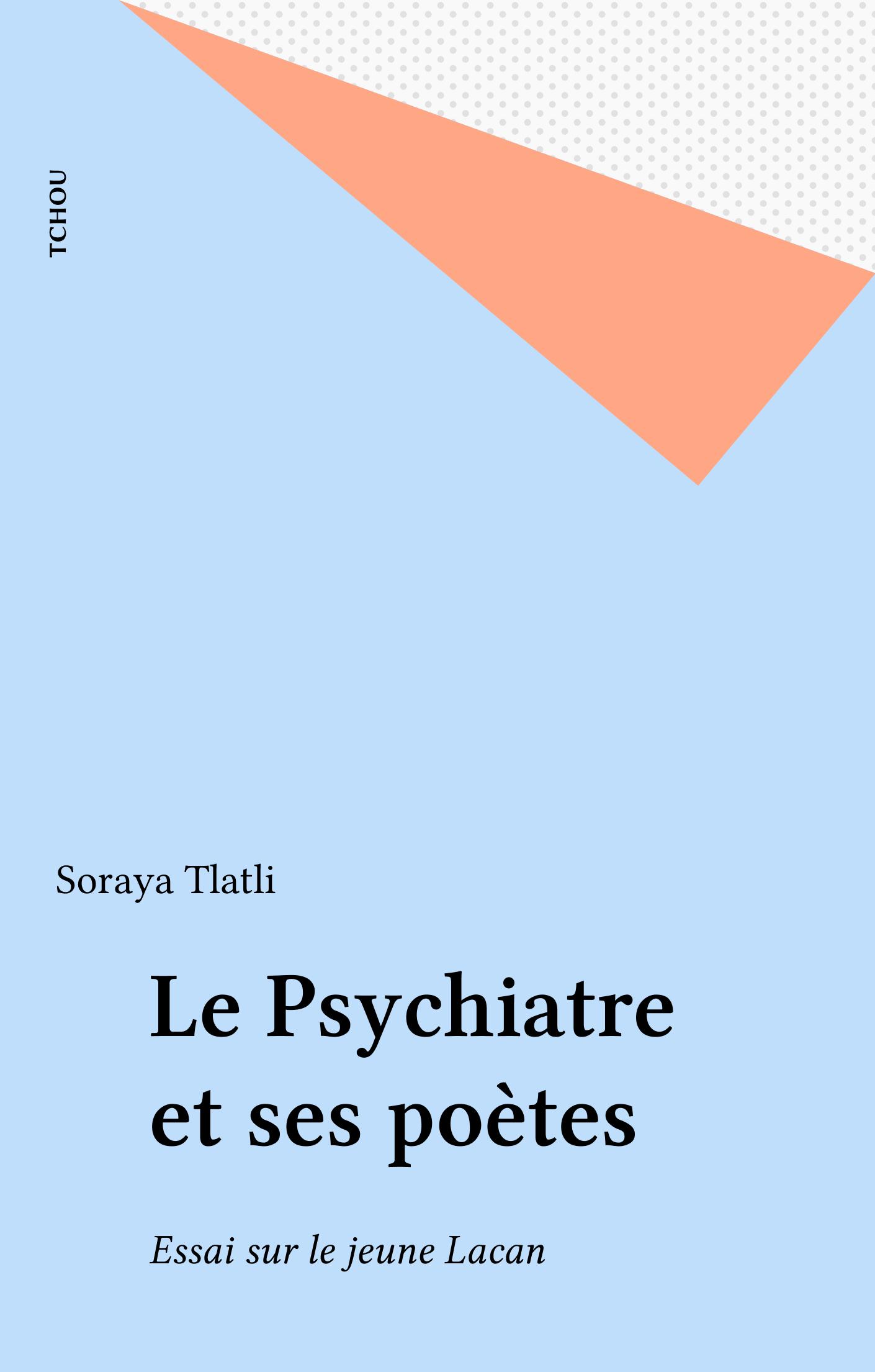 Le Psychiatre et ses poètes, Essai sur le jeune Lacan