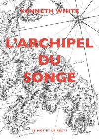 L'Archipel du songe | WHITE, Kenneth. Auteur