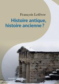 Histoire antique, histoire ancienne ? | Lefèvre, François (1966-....). Auteur