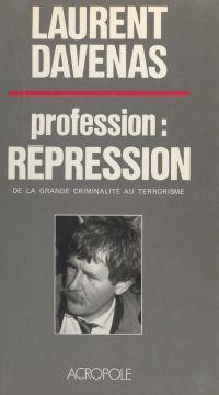 Profession : répression