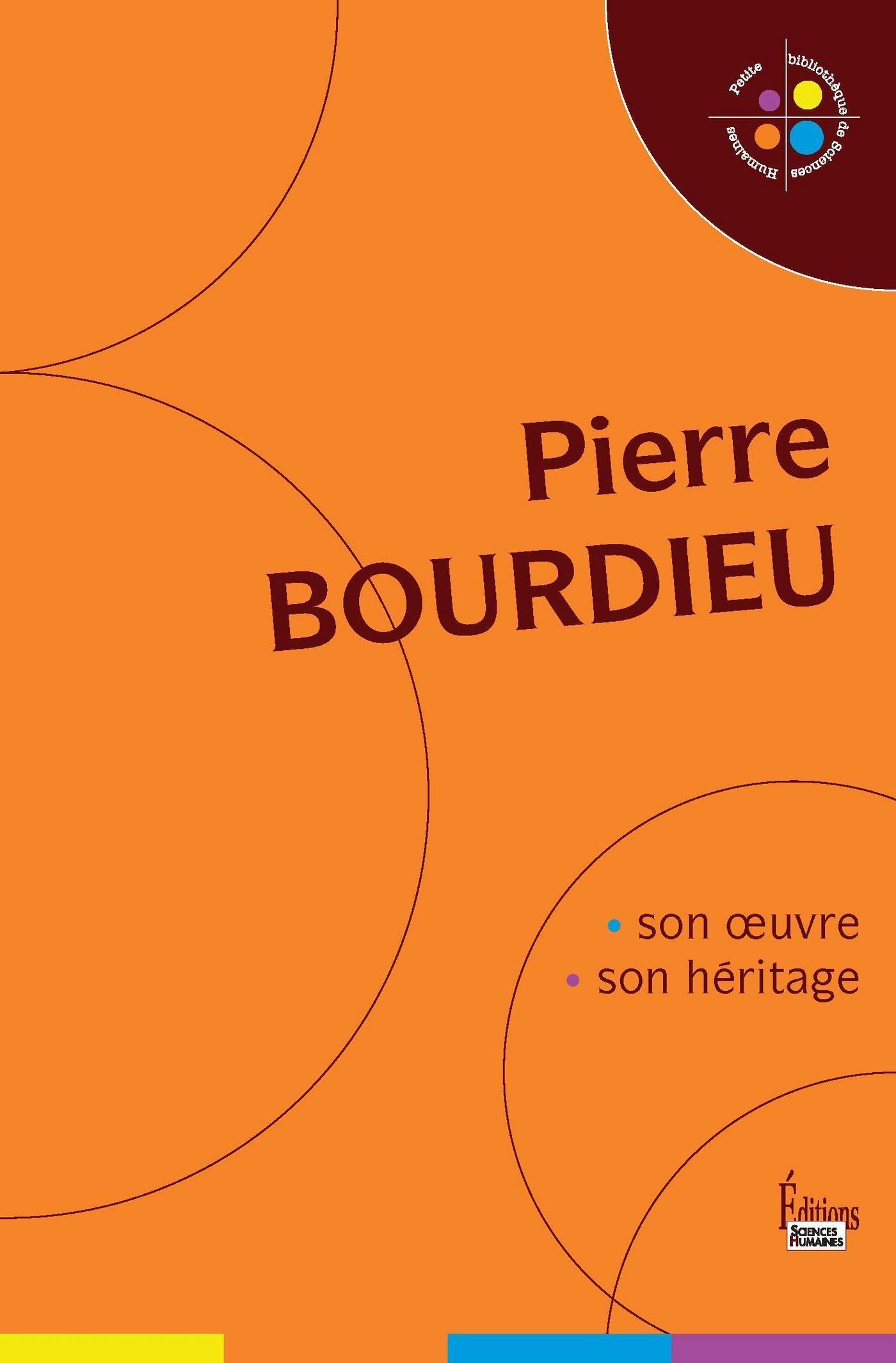 Pierre Bourdieu, son oeuvre, son héritage