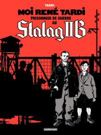 Moi René Tardi, prisonnier de guerre au Stalag IIB (Tome 1)