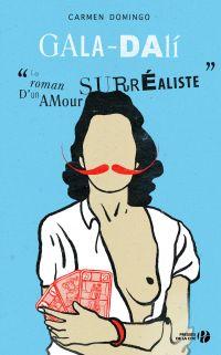 Gala-Dali : Le Roman d'un amour surréaliste | Domingo, Carmen (1970-....). Auteur