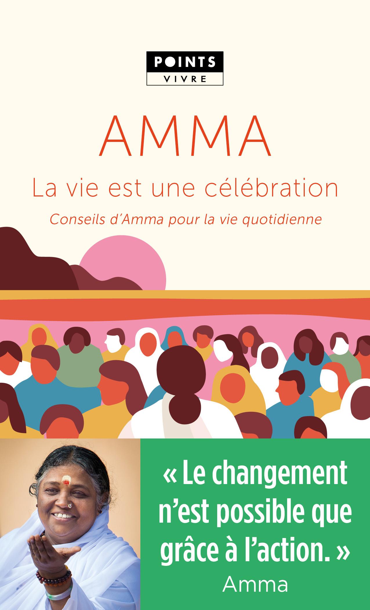 LA VIE EST UNE CELEBRATION. CONSEILS D'AMMA POUR LA VIE QUOTIDIENNE