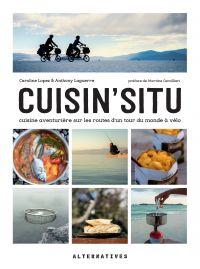 Cuisin'situ. Cuisine aventurière sur les routes d'un tour du monde à vélo | Lopez, Caroline. Auteur