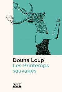 Les Printemps sauvages | LOUP, Douna. Auteur