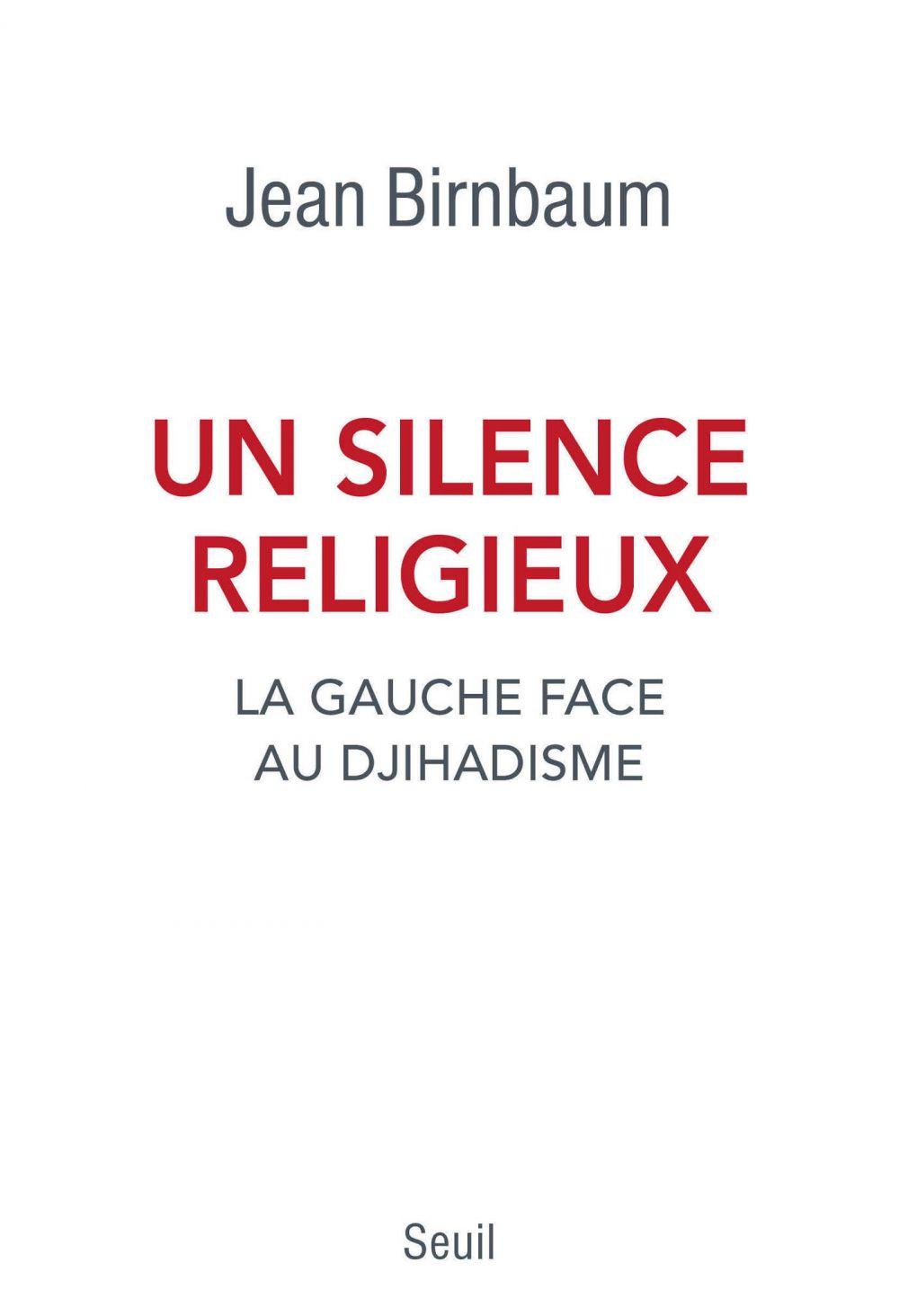 Un silence religieux. La gauche face au djihadisme | Birnbaum, Jean (1974-....). Auteur