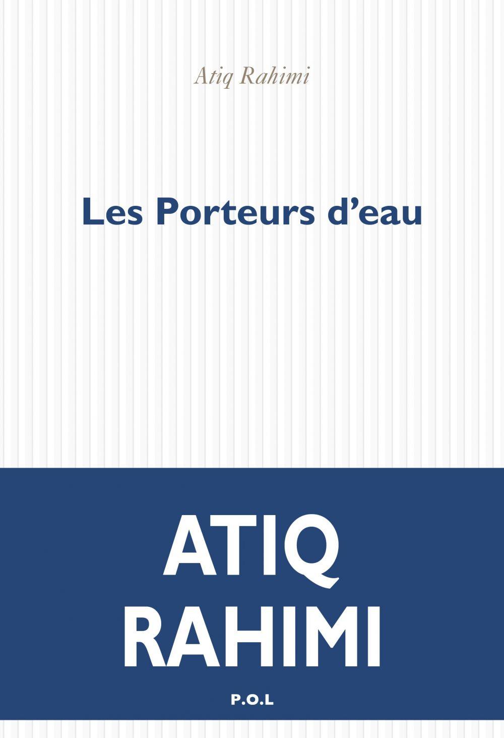 Les porteurs d'eau | Rahimi, Atiq (1962-....). Auteur