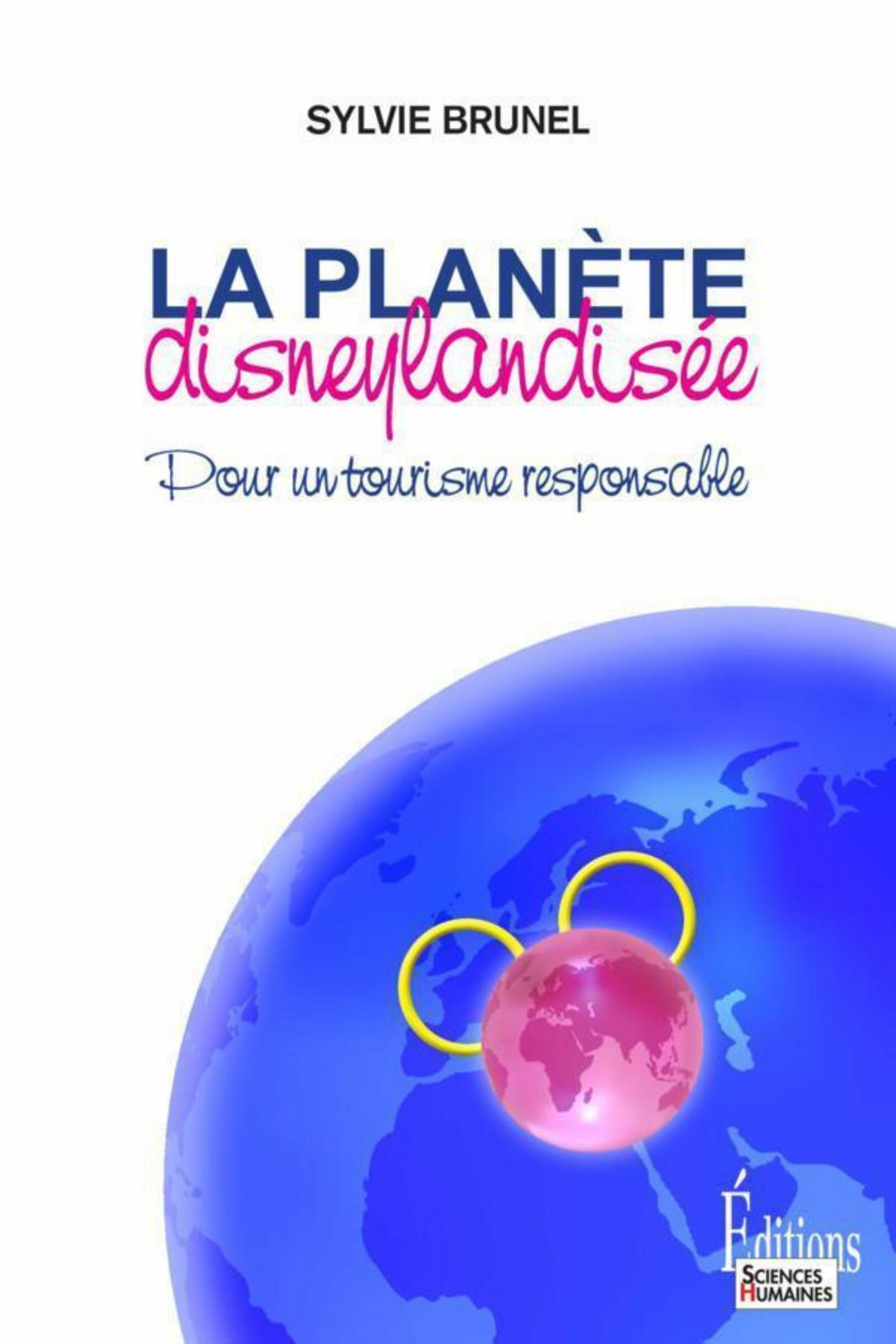 Planète disneylandisée. Pour un tourisme responsable